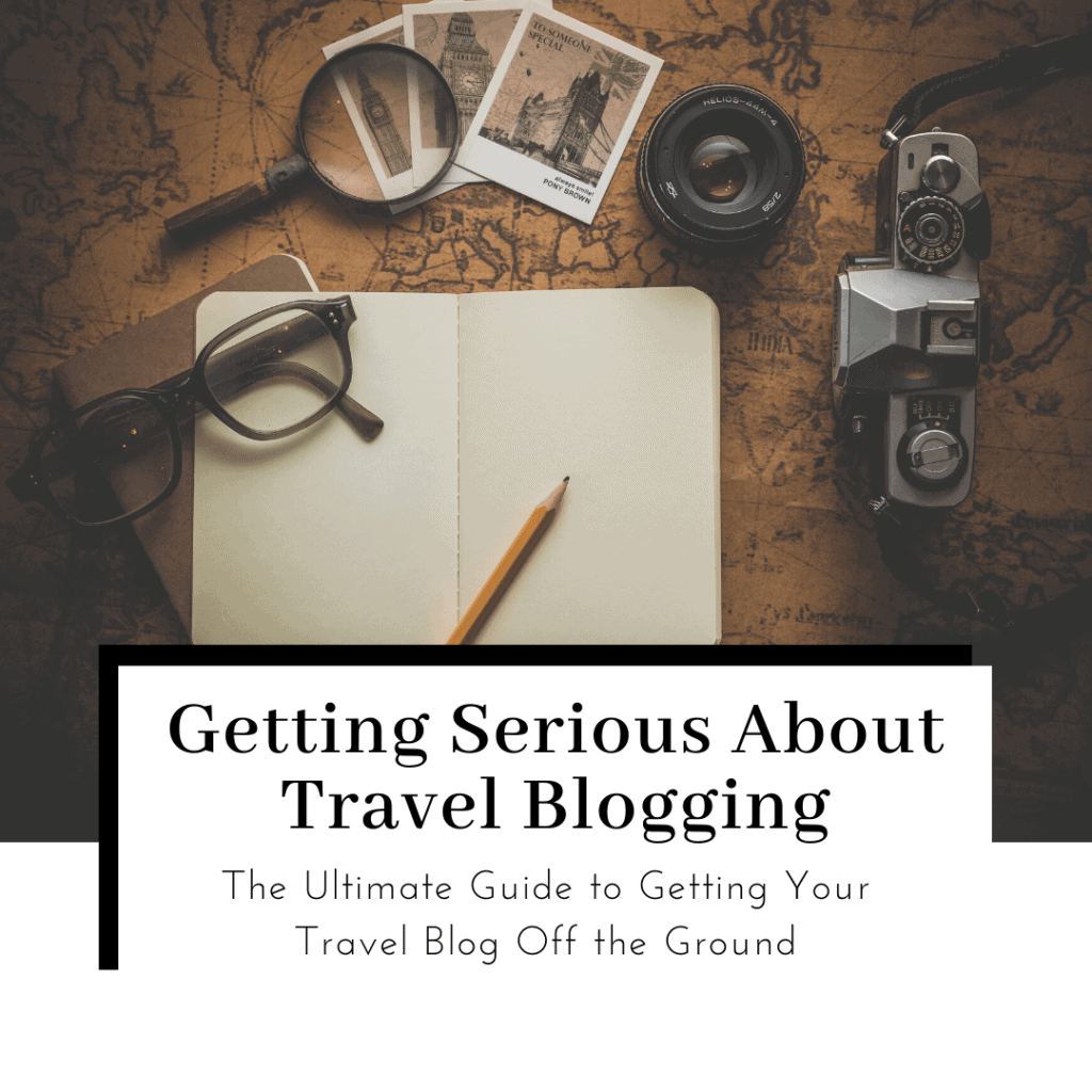 Ultimate-Guide-to-Getting-Serious-about-travel-blogging-Featured-image-1024x1024
