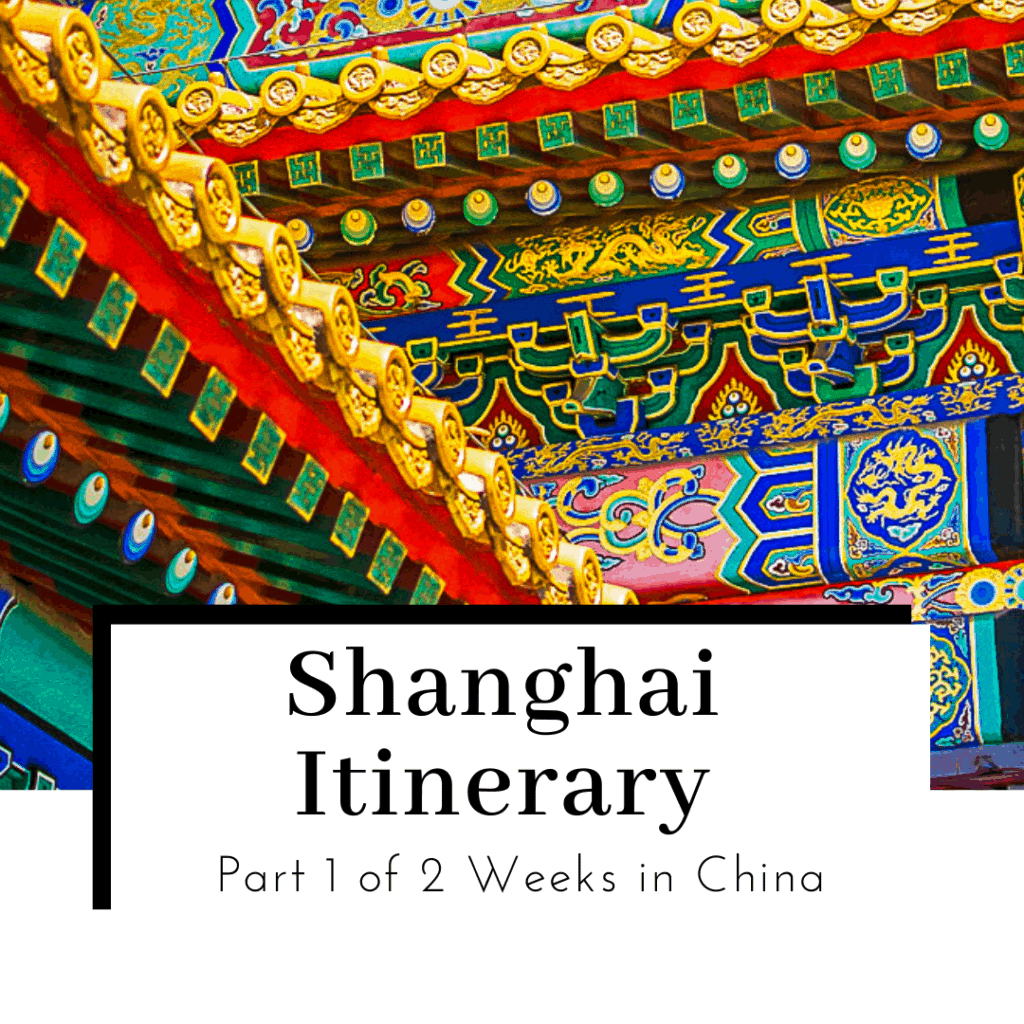 Shanghai-Itinerary-Part-1-of-2-Weeks-in-China-Featured-Image-1024x1024