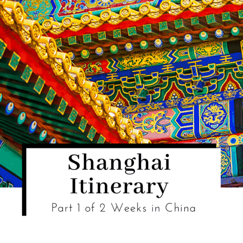 Shanghai-Itinerary-Part-1-of-2-Weeks-in-China-Featured-Image-500x500