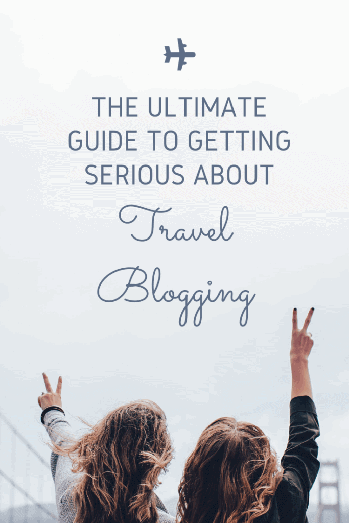 Ultimate-Guide-to-Getting-Serious-about-travel-blogging-1-683x1024